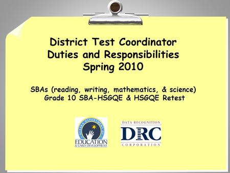 District Test Coordinator Duties and Responsibilities Spring 2010 SBAs (reading, writing, mathematics, & science) Grade 10 SBA-HSGQE & HSGQE Retest.