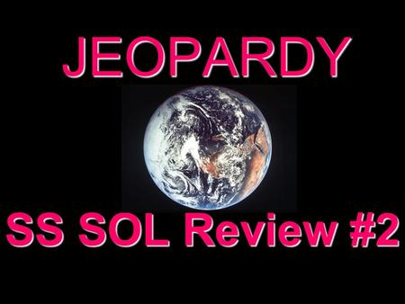 JEOPARDY SS SOL Review #2 Categories 100 200 300 400 500 100 200 300 400 500 100 200 300 400 500 100 200 300 400 500 100 200 300 400 500 100 200 300.