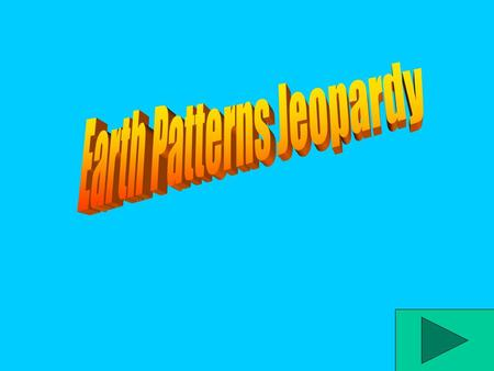 Earth Patterns Jeopardy