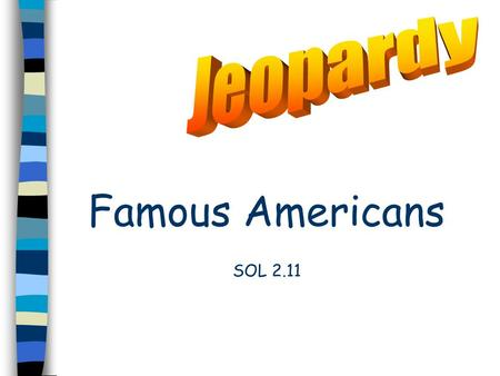 Jeopardy Famous Americans SOL 2.11.