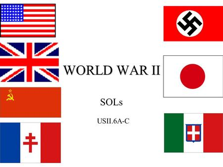 WORLD WAR II SOLs USII.6A-C.