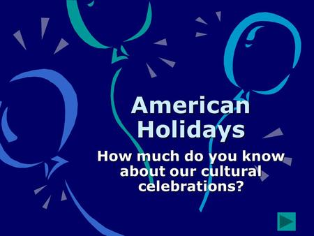American Holidays How much do you know about our cultural celebrations?