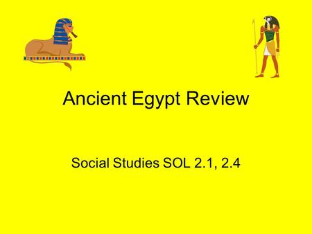 Ancient Egypt Review Social Studies SOL 2.1, 2.4.
