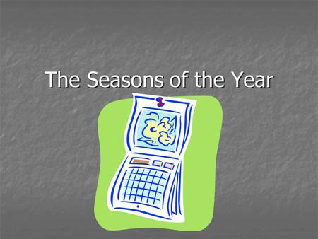 The Seasons of the Year.