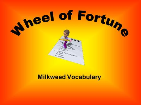 Milkweed Vocabulary Directions: Eight students will each hold a card numbered 1 - 8. Each card will have a definition on it. The remaining students are.