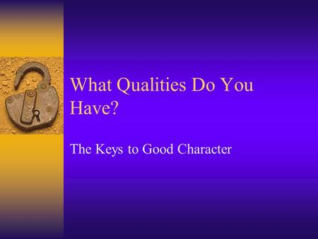 What Qualities Do You Have?