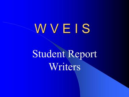 W V E I S Student Report Writers. Select & Print Your Own Report. STU.530 Student Tag Report Writer...... STU.580 Grading Report Writer........ GRD.560.