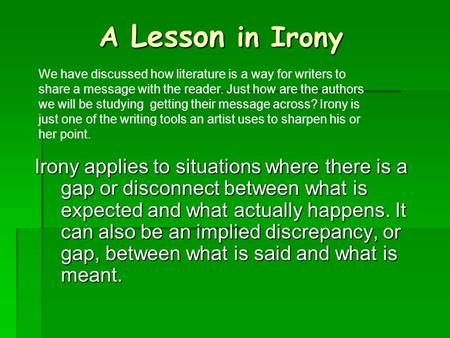 A Lesson in Irony Irony applies to situations where there is a gap or disconnect between what is expected and what actually happens. It can also be an.