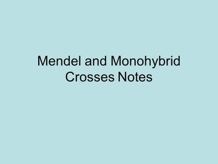 Mendel and Monohybrid Crosses Notes