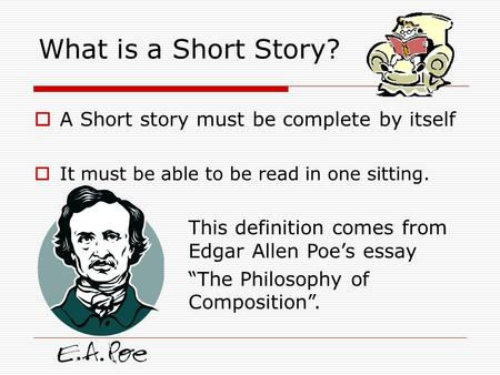 What is a Short Story? A Short story must be complete by itself
