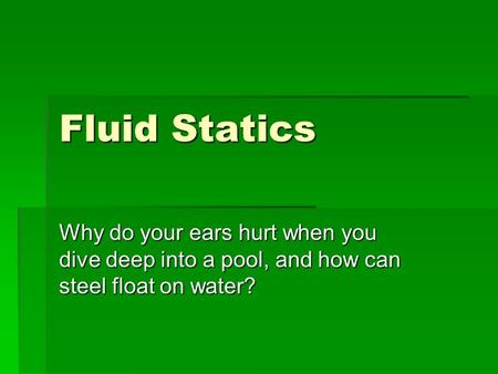 Fluid Statics Why do your ears hurt when you dive deep into a pool, and how can steel float on water?