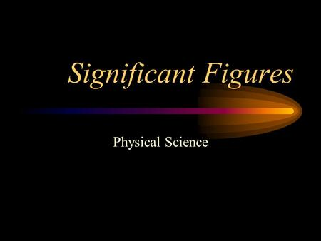 Significant Figures Physical Science.