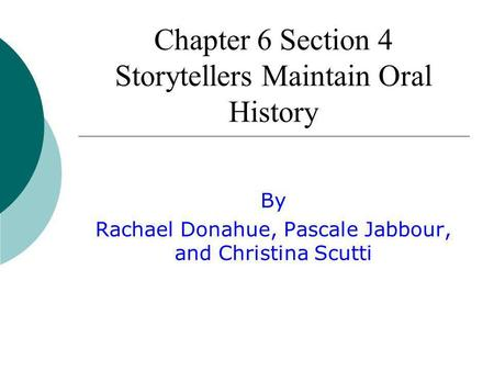 Chapter 6 Section 4 Storytellers Maintain Oral History By Rachael Donahue, Pascale Jabbour, and Christina Scutti.