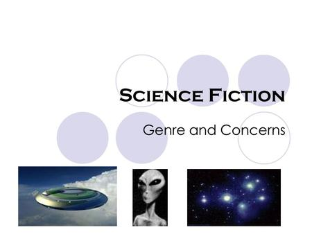 Science Fiction Genre and Concerns. Familiar Science Fiction Star Wars Star Trek 2001: A Space Odyssey Independence Day I, Robot Men in Black Terminator.