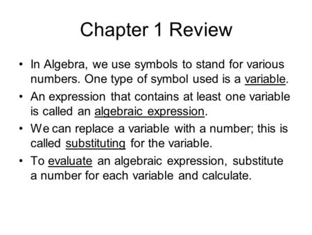 Chapter 1 Review In Algebra, we use symbols to stand for various numbers. One type of symbol used is a variable. An expression that contains at least one.