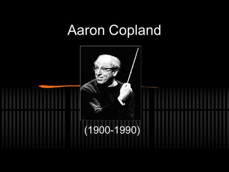 Aaron Copland (1900-1990). Background Aaron Copland was born on November 14, 1900. He was born in Brooklyn, New York to Sarah Mittenthal and Harris Copland.