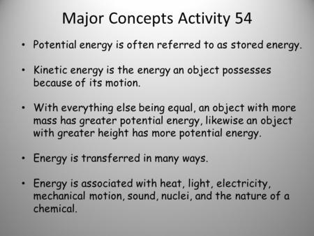 Major Concepts Activity 54 Potential energy is often referred to as stored energy. Kinetic energy is the energy an object possesses because of its motion.