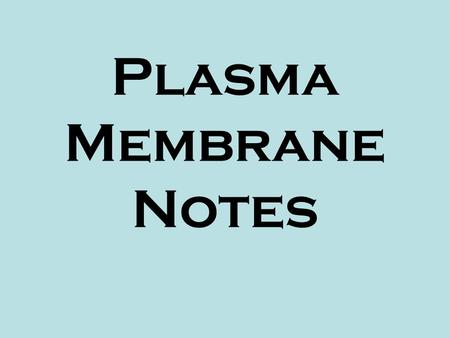 Plasma Membrane Notes. CHARACTERISTICS: Maintains homeostasis (balance with environment) Selective permeability – allows some molecules into the cell.