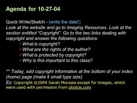 Agenda for 10-27-04 Quick Write/Sketch - (write the date!) Look at the website and go to Imaging Resources. Look at the section entitled Copyright. Go.