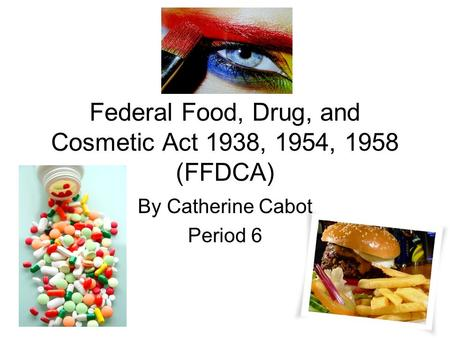 Federal Food, Drug, and Cosmetic Act 1938, 1954, 1958 (FFDCA)