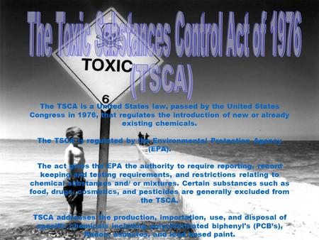 The TSCA is a United States law, passed by the United States Congress in 1976, that regulates the introduction of new or already existing chemicals. The.