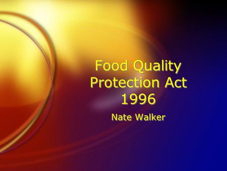 Food Quality Protection Act 1996 Nate Walker. FQPA FThis is a national law that was created and passed by congress in 1996. The EPA enforces it. FThe.