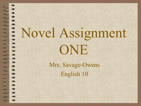 Novel Assignment ONE Mrs. Savage-Owens English 10.