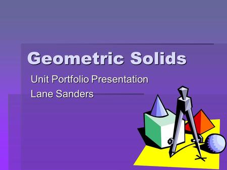 Geometric Solids Unit Portfolio Presentation Lane Sanders.