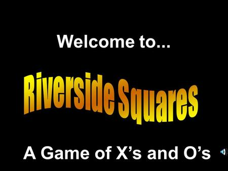 Welcome to... A Game of Xs and Os Another Presentation © 2000 - All rights Reserved.