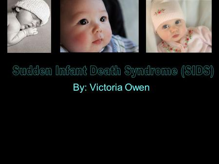 By: Victoria Owen. SIDS is the sudden unexplained death of an infant younger than 1 year old. It is the leading cause of infants between the ages of one.