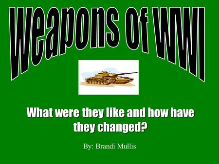 What were they like and how have they changed? By: Brandi Mullis.