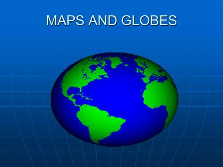MAPS AND GLOBES. MAPS Definitions: Definitions: Map: a drawing of a place Map: a drawing of a place Map Key: tells what symbols on a map stand for Map.