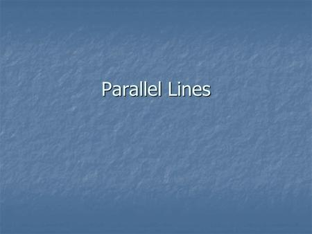Parallel Lines. We have seen that parallel lines have the same slope.