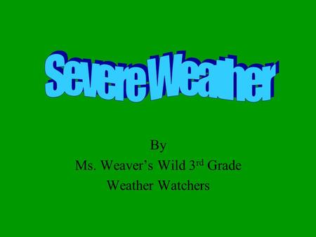 By Ms. Weavers Wild 3 rd Grade Weather Watchers. Thunderstorms Characteristics Vivid damaging lightening High wind Heavy rain Worldwide Safety Tips Stay.