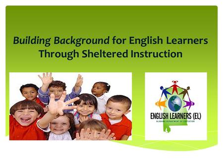 Building Background for English Learners Through Sheltered Instruction.