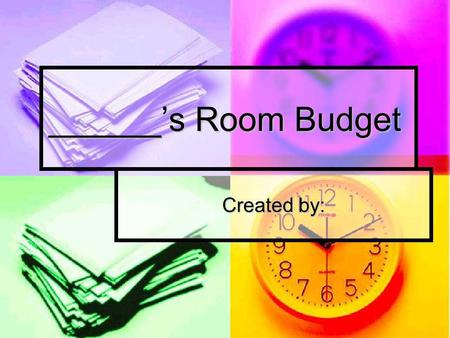 ______s Room Budget Created by:. My New Room I plan on purchasing _____ items for $ ____________.