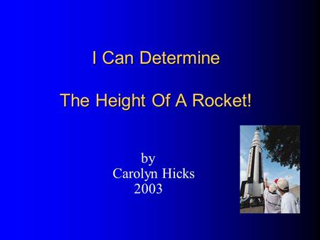 I Can Determine The Height Of A Rocket! by Carolyn Hicks 2003.