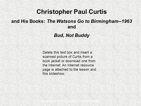 Picture Copyright © 2004 Random House, Inc. All rights reserved. Christopher Paul Curtis and His Books: The Watsons Go to Birmingham--1963 and Bud, Not.