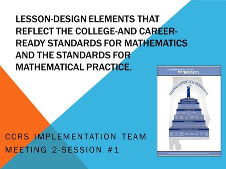 LESSON-DESIGN ELEMENTS THAT REFLECT THE COLLEGE-AND CAREER- READY STANDARDS FOR MATHEMATICS AND THE STANDARDS FOR MATHEMATICAL PRACTICE. CCRS IMPLEMENTATION.