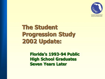 The Student Progression Study 2002 Update: Floridas 1993-94 Public High School Graduates Seven Years Later.