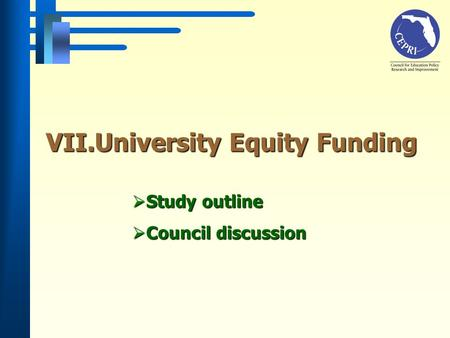 Study outline Study outline Council discussion Council discussion VII.University Equity Funding.