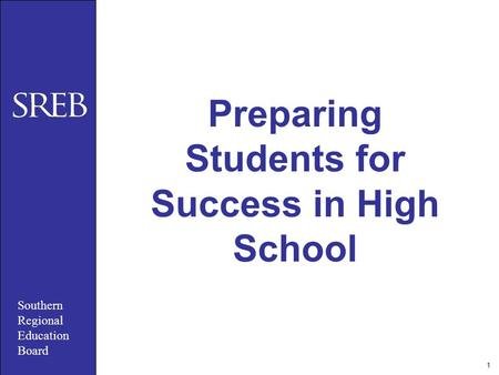 Southern Regional Education Board 1 Preparing Students for Success in High School.