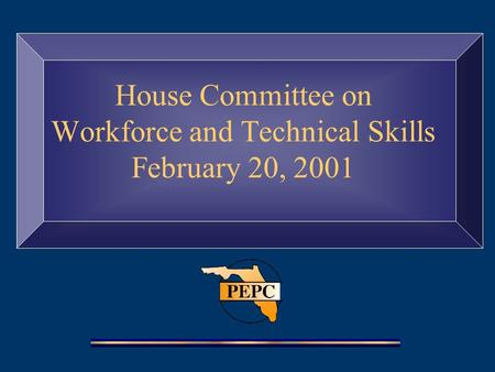 House Committee on Workforce and Technical Skills February 20, 2001.
