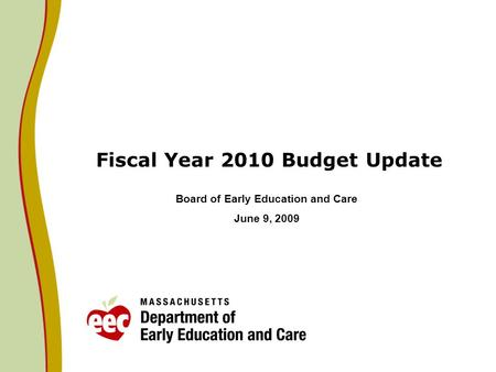 Fiscal Year 2010 Budget Update Board of Early Education and Care June 9, 2009.
