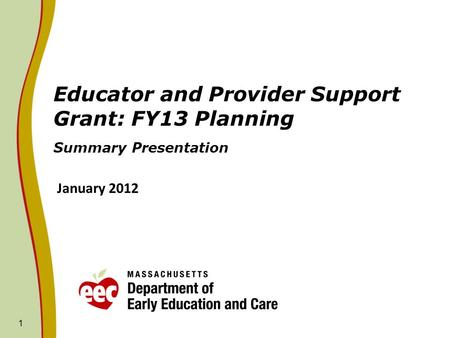 1 Educator and Provider Support Grant: FY13 Planning Summary Presentation January 2012.