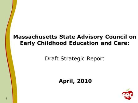 Massachusetts State Advisory Council on Early Childhood Education and Care: Draft Strategic Report April, 2010 1.