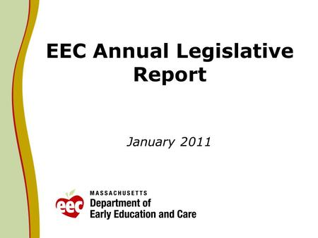 EEC Annual Legislative Report January 2011. Context Legislative language that requires EEC to submit an annual report on Universal Pre- Kindergarten (UPK)