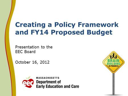Creating a Policy Framework and FY14 Proposed Budget Presentation to the EEC Board October 16, 2012.