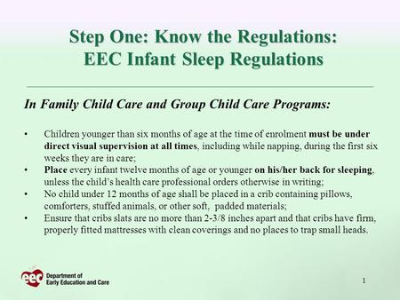 1 Step One: Know the Regulations: EEC Infant Sleep Regulations In Family Child Care and Group Child Care Programs: Children younger than six months of.