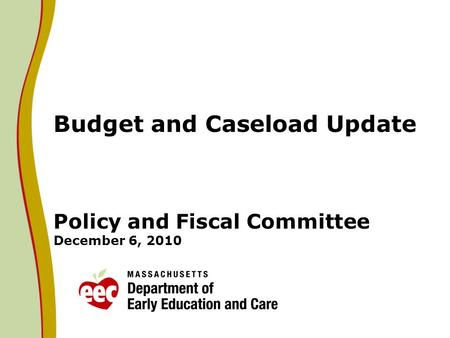 Budget and Caseload Update Policy and Fiscal Committee December 6, 2010.